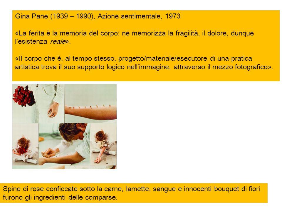 Gina Pane (1939 – 1990), Azione sentimentale, 1973 «La ferita è la memoria del corpo: ne memorizza la fragilità, il dolore, dunque l'esistenza reale».