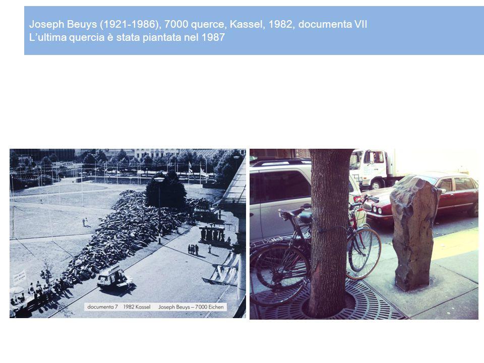 Joseph Beuys (1921-1986), 7000 querce, Kassel, 1982, documenta VII L'ultima quercia è stata piantata nel 1987