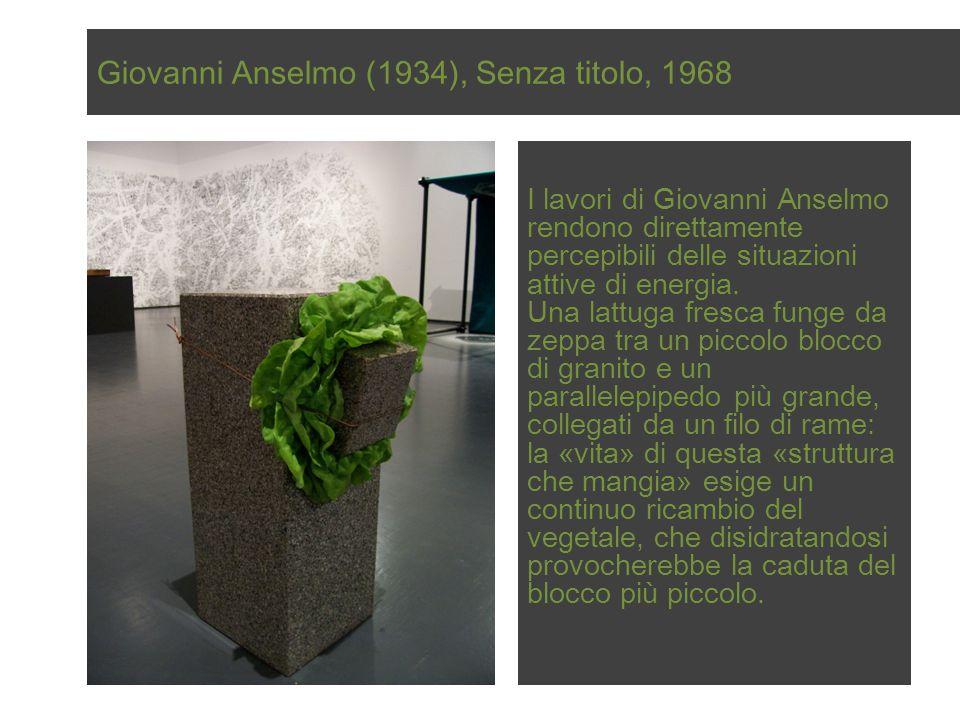 Giovanni Anselmo (1934), Senza titolo, 1968 I lavori di Giovanni Anselmo rendono direttamente percepibili delle situazioni attive di energia. Una latt