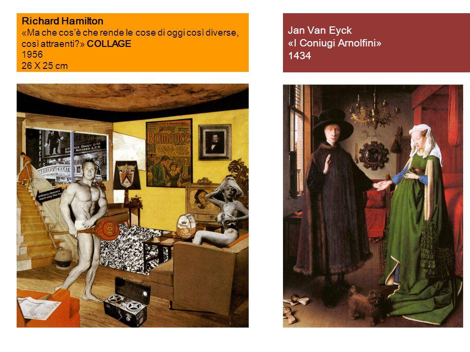Richard Hamilton «Ma che cos'è che rende le cose di oggi così diverse, così attraenti?» COLLAGE 1956 26 X 25 cm Jan Van Eyck «I Coniugi Arnolfini» 143