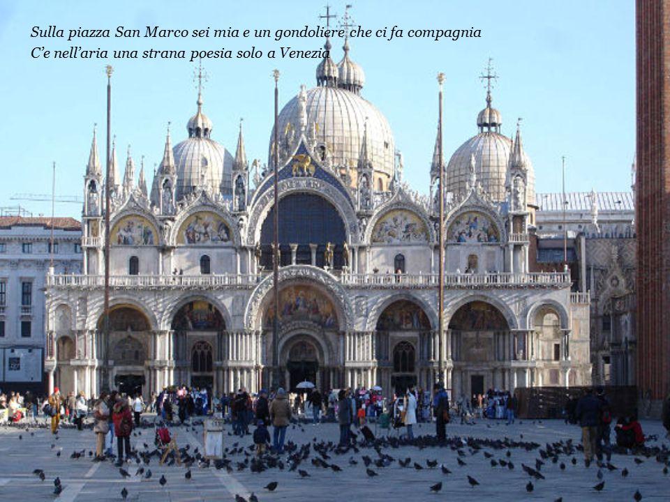 Quante volte ho pensato che se non ci fosse Venezia Dove andrebbero gli innamorati a sognare Venezia