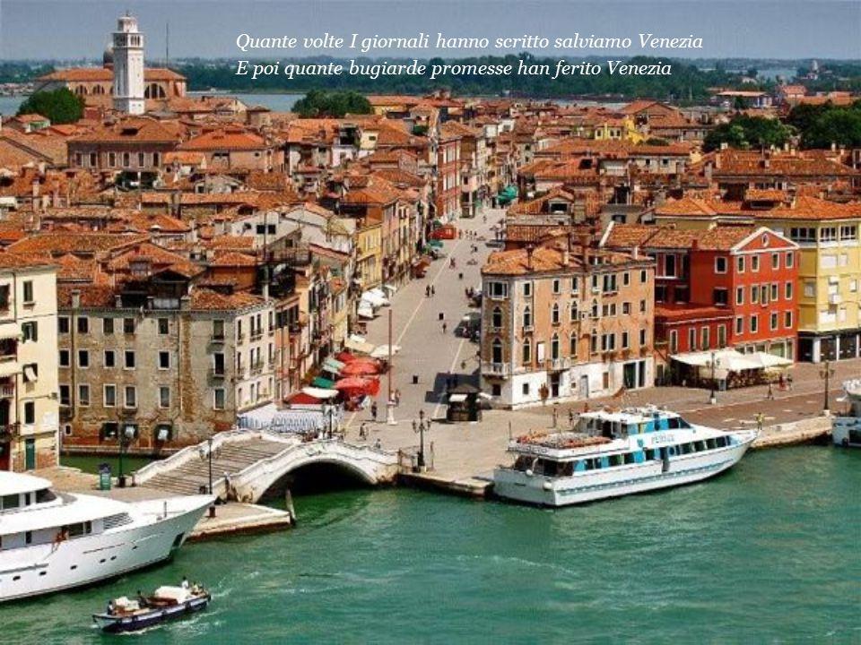 Quante volte I giornali hanno scritto salviamo Venezia E poi quante bugiarde promesse han ferito Venezia