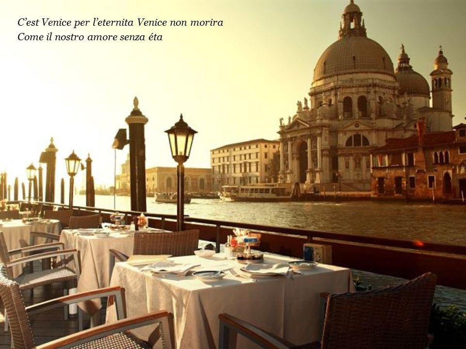 C'est Venice pour l'eternité Venice qui meurt jamais Comme l'amour dans tout le monde entier