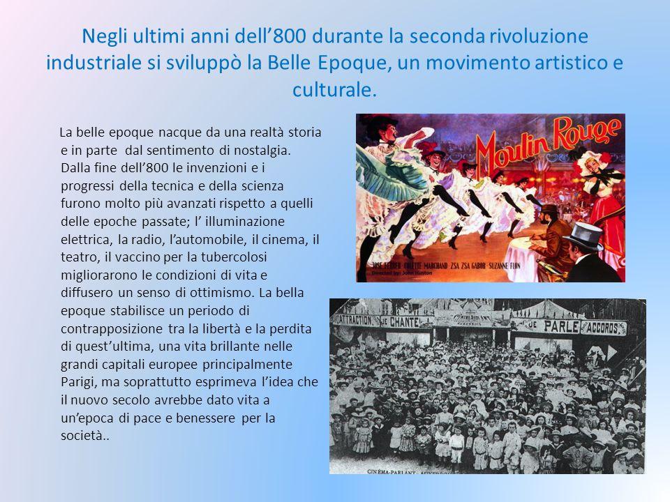 Negli ultimi anni dell'800 durante la seconda rivoluzione industriale si sviluppò la Belle Epoque, un movimento artistico e culturale. La belle epoque