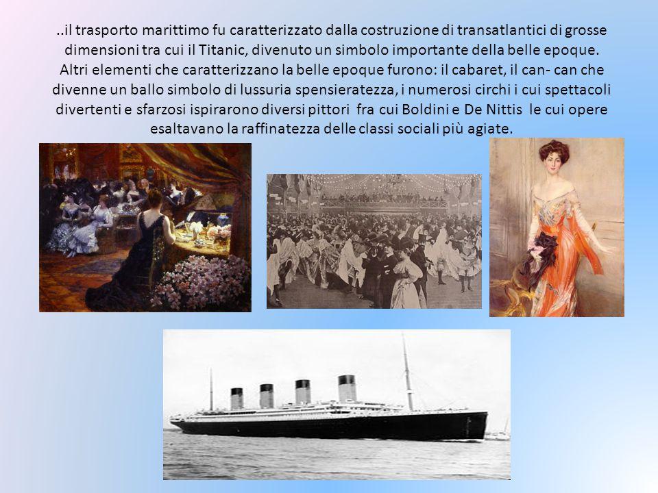 ..il trasporto marittimo fu caratterizzato dalla costruzione di transatlantici di grosse dimensioni tra cui il Titanic, divenuto un simbolo importante