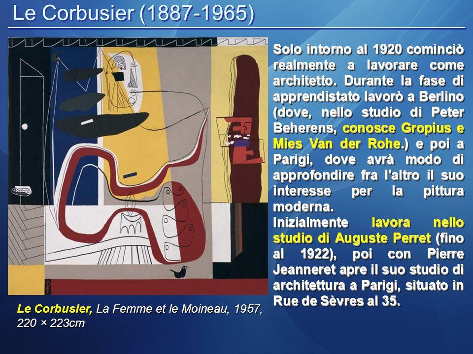 Le Corbusier (1887-1965) Le Corbusier, La Femme et le Moineau, 1957, 220 × 223cm Solo intorno al 1920 cominciò realmente a lavorare come architetto. D