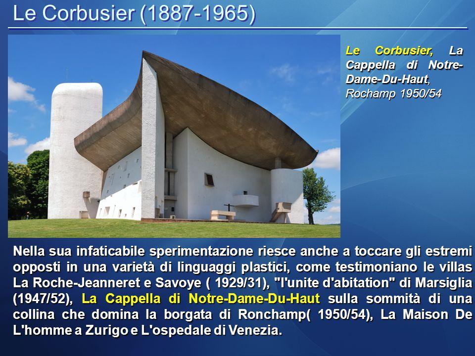 Le Corbusier (1887-1965) La Cappella di Notre- Dame-Du-Haut Le Corbusier, La Cappella di Notre- Dame-Du-Haut, Rochamp 1950/54 Nella sua infaticabile s