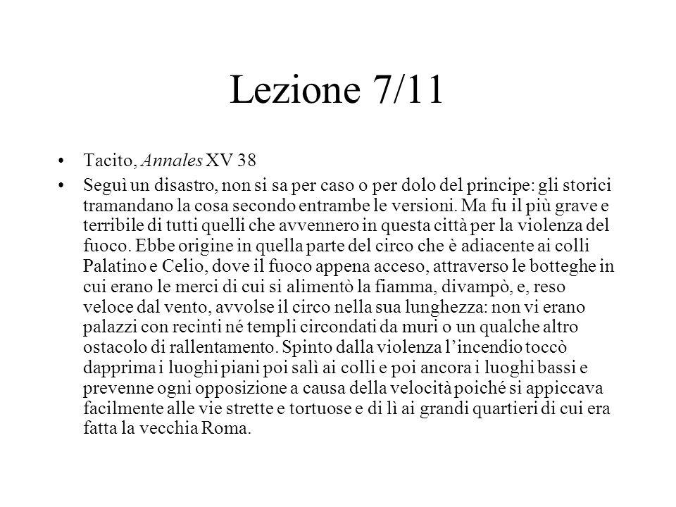 Lezione 7/11 Tacito, Annales XV 38 Seguì un disastro, non si sa per caso o per dolo del principe: gli storici tramandano la cosa secondo entrambe le v