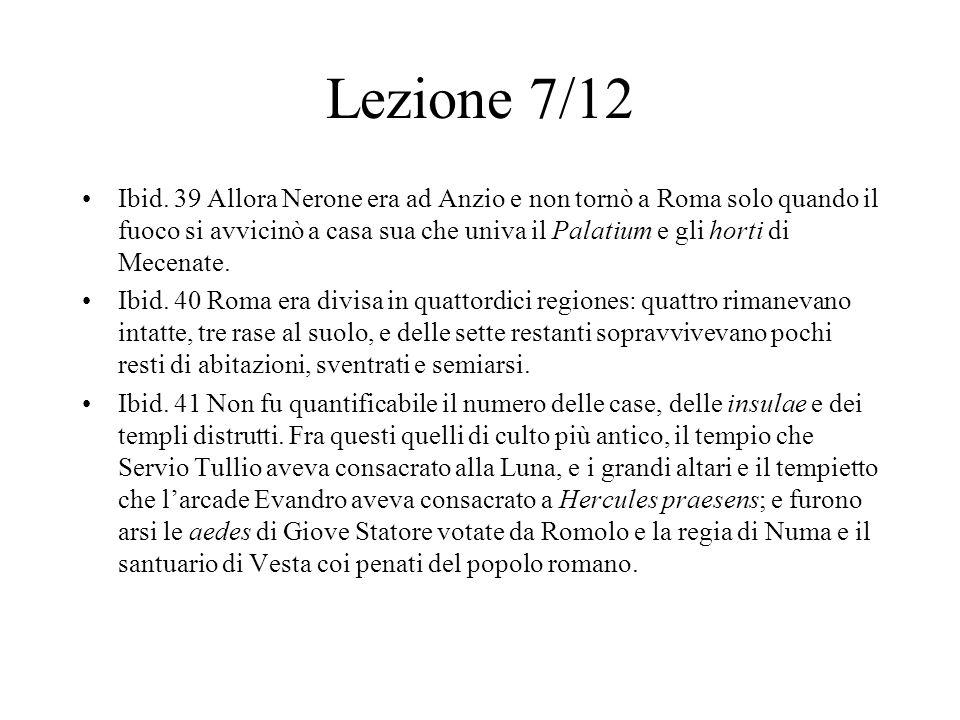 Lezione 7/12 Ibid. 39 Allora Nerone era ad Anzio e non tornò a Roma solo quando il fuoco si avvicinò a casa sua che univa il Palatium e gli horti di M