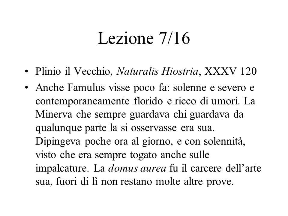 Lezione 7/16 Plinio il Vecchio, Naturalis Hiostria, XXXV 120 Anche Famulus visse poco fa: solenne e severo e contemporaneamente florido e ricco di umo