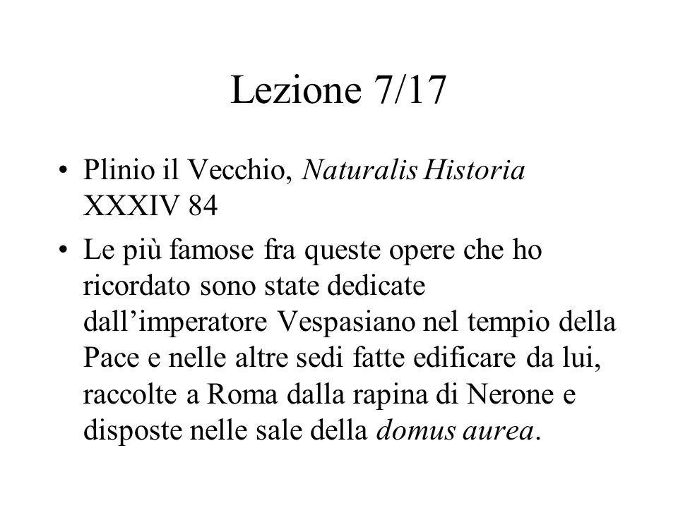 Lezione 7/17 Plinio il Vecchio, Naturalis Historia XXXIV 84 Le più famose fra queste opere che ho ricordato sono state dedicate dall'imperatore Vespas