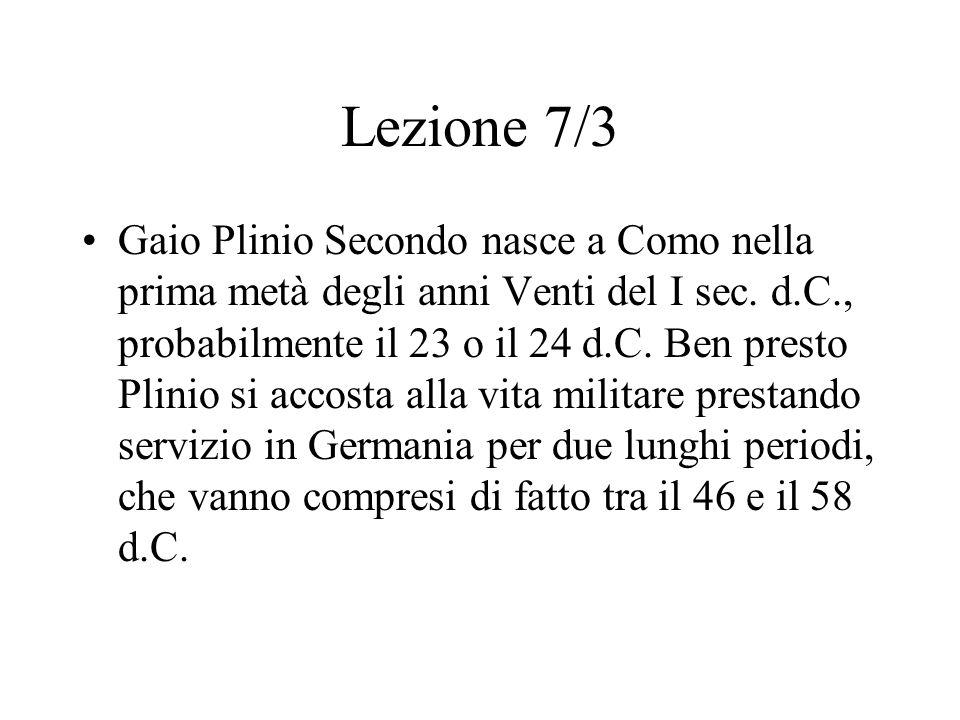 Lezione 7/3 Gaio Plinio Secondo nasce a Como nella prima metà degli anni Venti del I sec. d.C., probabilmente il 23 o il 24 d.C. Ben presto Plinio si