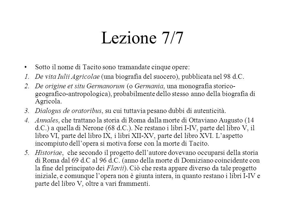 Lezione 7/7 Sotto il nome di Tacito sono tramandate cinque opere: 1.De vita Iulii Agricolae (una biografia del suocero), pubblicata nel 98 d.C. 2.De o