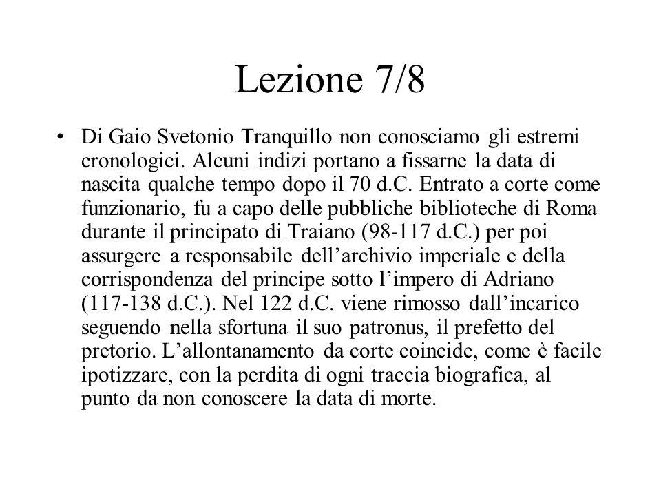 Lezione 7/8 Di Gaio Svetonio Tranquillo non conosciamo gli estremi cronologici. Alcuni indizi portano a fissarne la data di nascita qualche tempo dopo