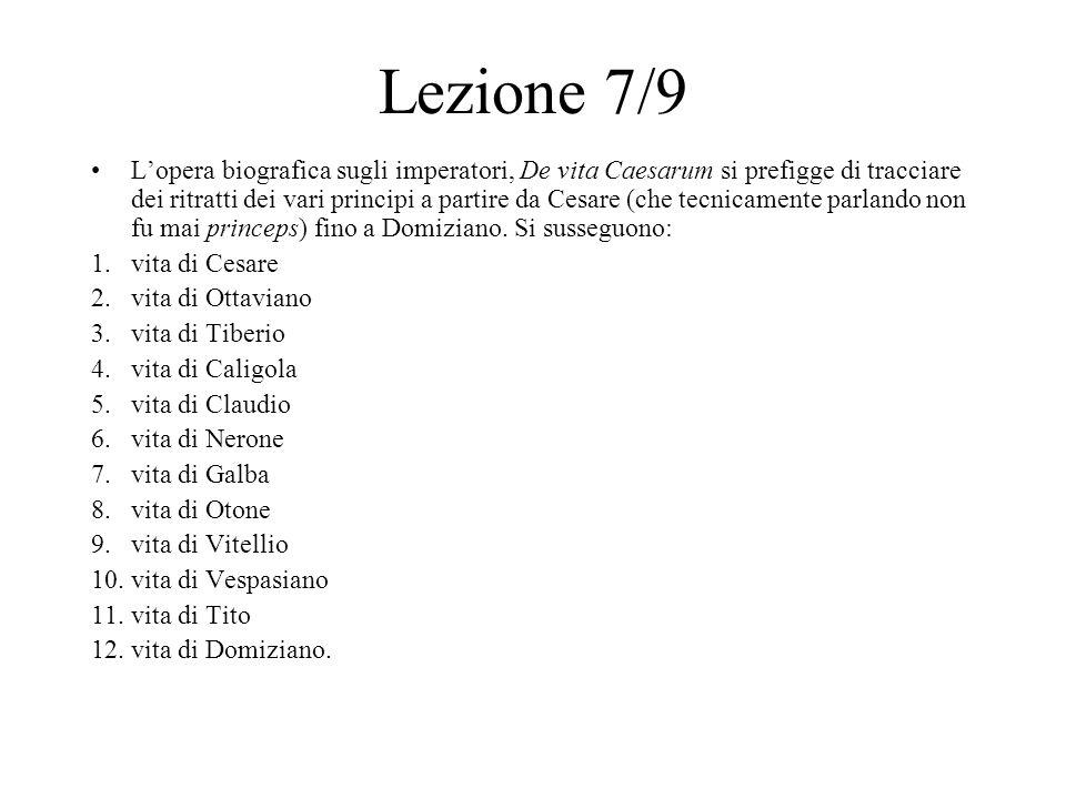 Lezione 7/9 L'opera biografica sugli imperatori, De vita Caesarum si prefigge di tracciare dei ritratti dei vari principi a partire da Cesare (che tec