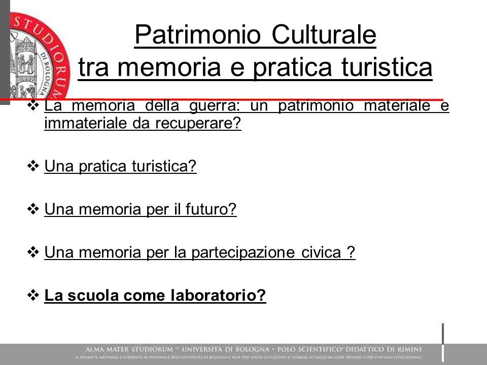 Patrimonio Culturale tra memoria e pratica turistica  La memoria della guerra: un patrimonio materiale e immateriale da recuperare.