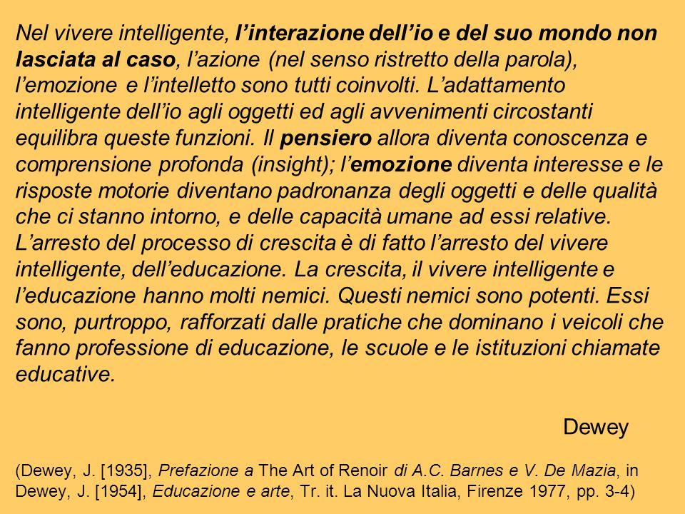 Nel vivere intelligente, l'interazione dell'io e del suo mondo non lasciata al caso, l'azione (nel senso ristretto della parola), l'emozione e l'intel