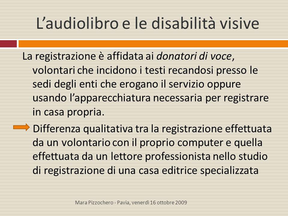 L'audiolibro e le disabilità visive La registrazione è affidata ai donatori di voce, volontari che incidono i testi recandosi presso le sedi degli ent