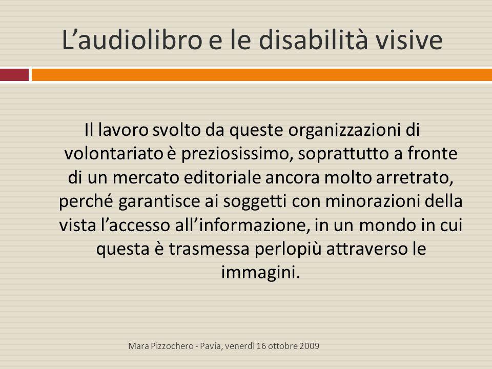 L'audiolibro e le disabilità visive Il lavoro svolto da queste organizzazioni di volontariato è preziosissimo, soprattutto a fronte di un mercato edit
