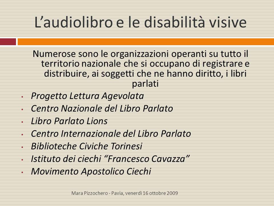 L'audiolibro e le disabilità visive Numerose sono le organizzazioni operanti su tutto il territorio nazionale che si occupano di registrare e distribu