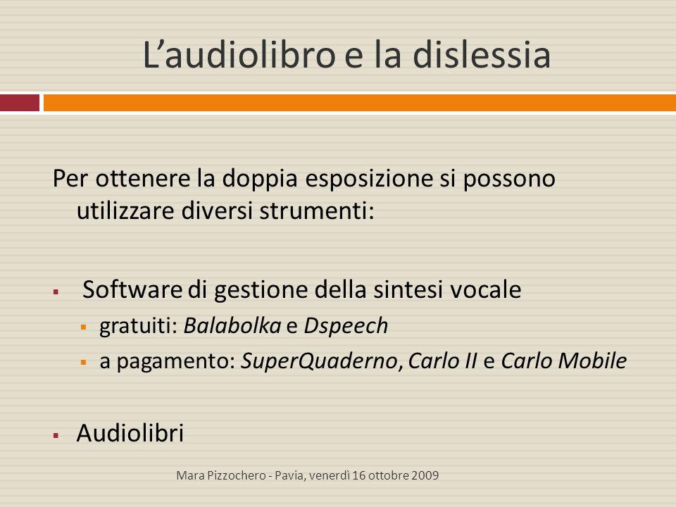 L'audiolibro e la dislessia Per ottenere la doppia esposizione si possono utilizzare diversi strumenti:  Software di gestione della sintesi vocale 