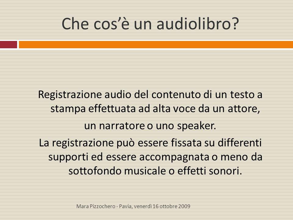 Che cos'è un audiolibro? Registrazione audio del contenuto di un testo a stampa effettuata ad alta voce da un attore, un narratore o uno speaker. La r