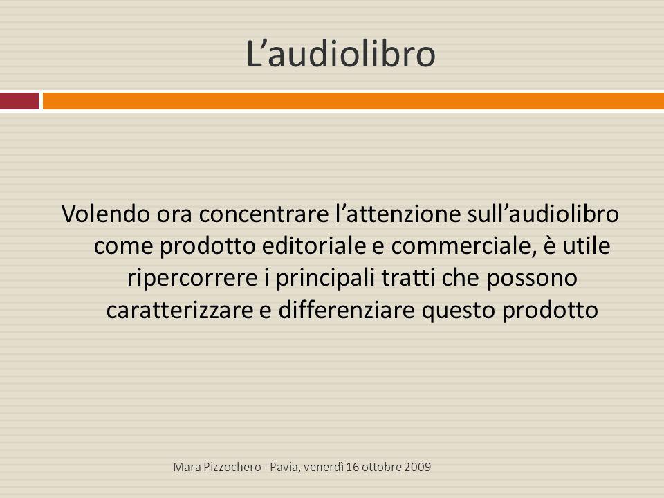 L'audiolibro Volendo ora concentrare l'attenzione sull'audiolibro come prodotto editoriale e commerciale, è utile ripercorrere i principali tratti che