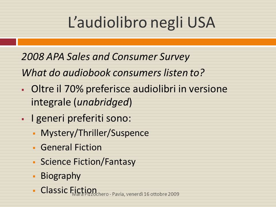 L'audiolibro negli USA 2008 APA Sales and Consumer Survey What do audiobook consumers listen to?  Oltre il 70% preferisce audiolibri in versione inte