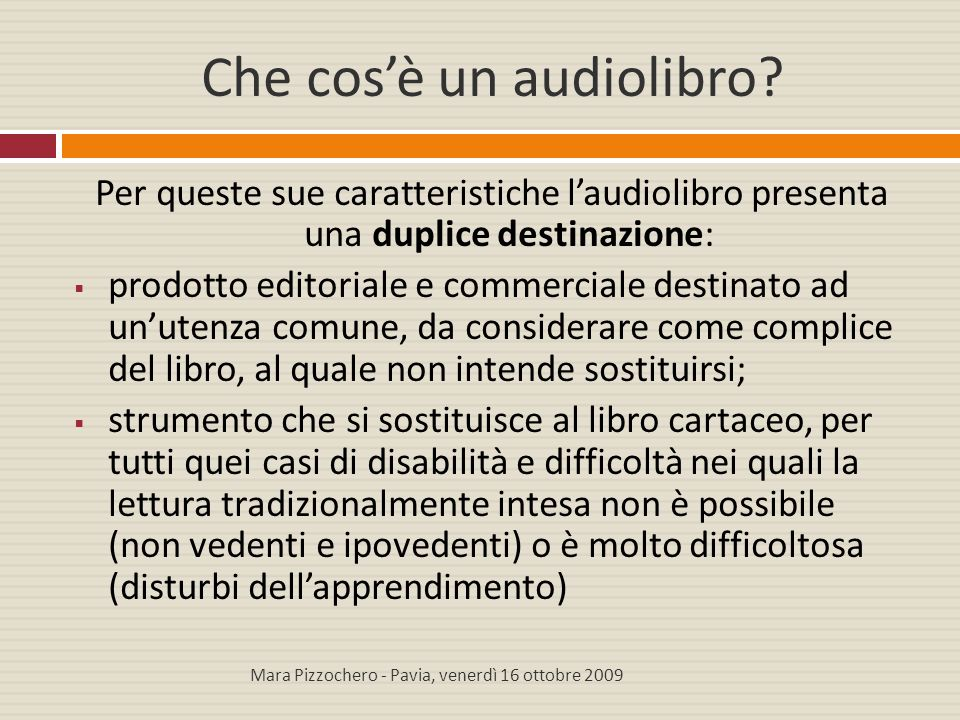 Che cos'è un audiolibro? Per queste sue caratteristiche l'audiolibro presenta una duplice destinazione:  prodotto editoriale e commerciale destinato