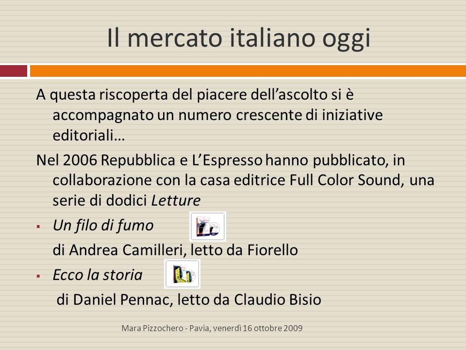 Il mercato italiano oggi A questa riscoperta del piacere dell'ascolto si è accompagnato un numero crescente di iniziative editoriali… Nel 2006 Repubbl