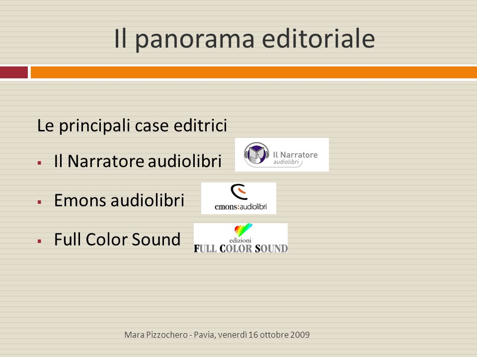 Il panorama editoriale Le principali case editrici  Il Narratore audiolibri  Emons audiolibri  Full Color Sound Mara Pizzochero - Pavia, venerdì 16