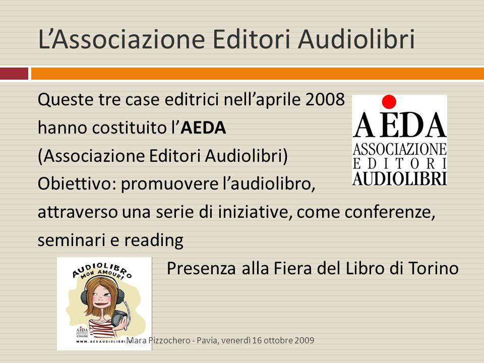L'Associazione Editori Audiolibri Queste tre case editrici nell'aprile 2008 hanno costituito l'AEDA (Associazione Editori Audiolibri) Obiettivo: promu