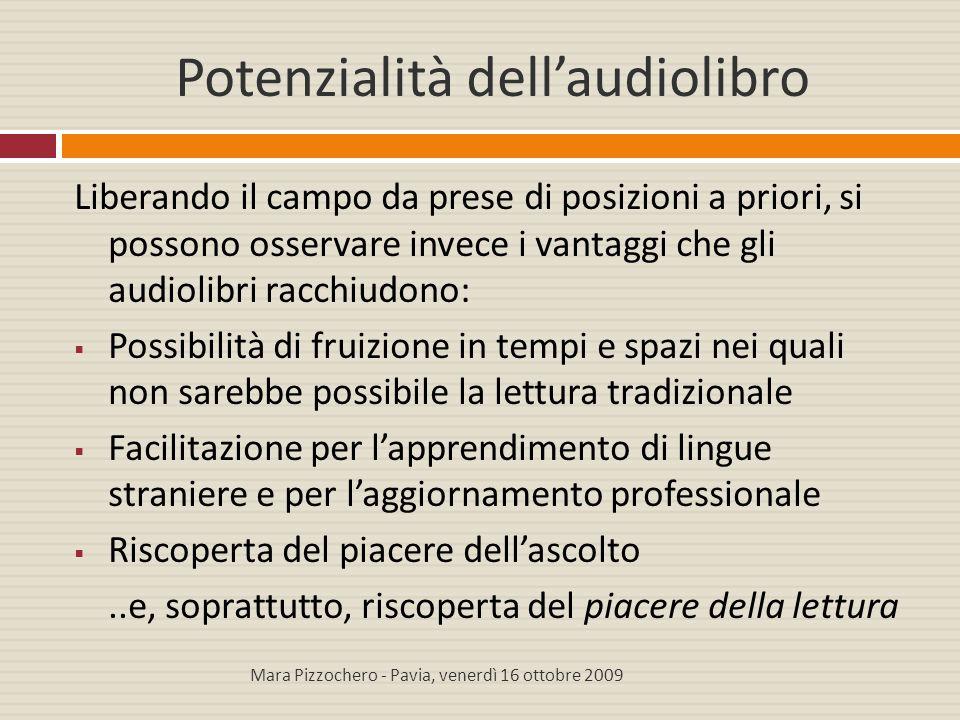 Potenzialità dell'audiolibro Liberando il campo da prese di posizioni a priori, si possono osservare invece i vantaggi che gli audiolibri racchiudono:
