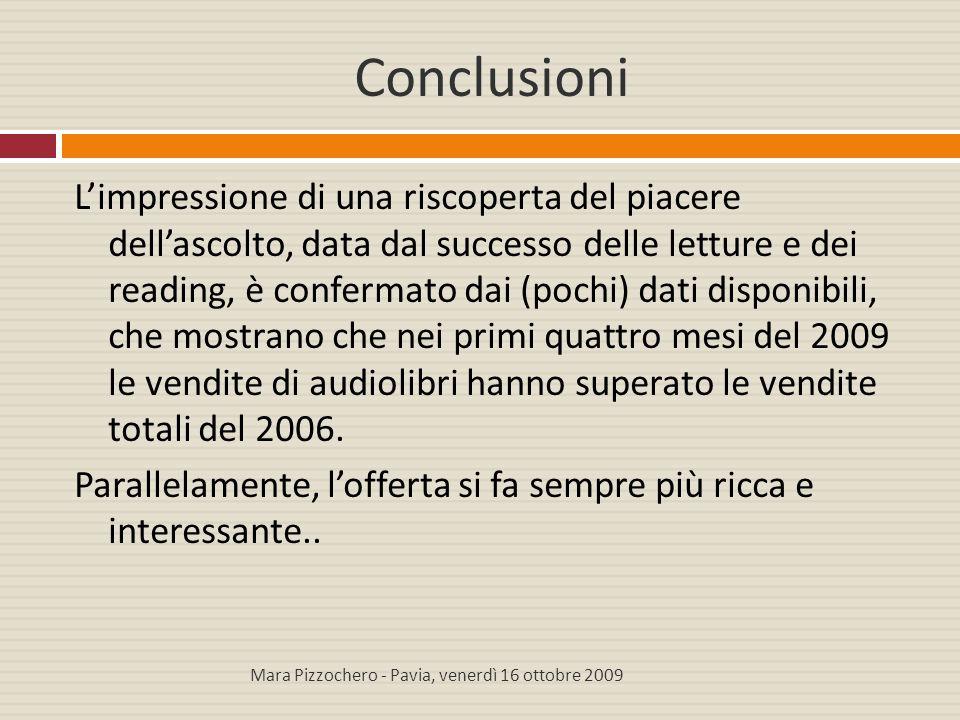 Conclusioni L'impressione di una riscoperta del piacere dell'ascolto, data dal successo delle letture e dei reading, è confermato dai (pochi) dati dis