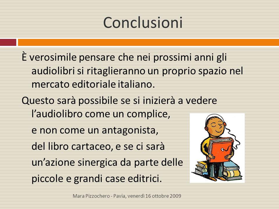 Conclusioni È verosimile pensare che nei prossimi anni gli audiolibri si ritaglieranno un proprio spazio nel mercato editoriale italiano. Questo sarà