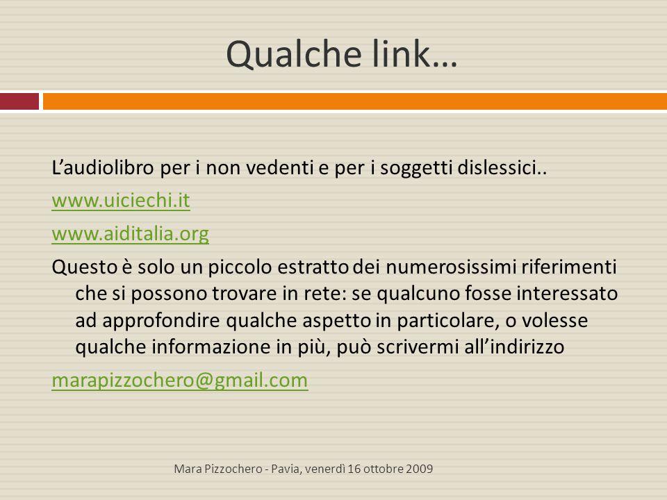 Qualche link… L'audiolibro per i non vedenti e per i soggetti dislessici.. www.uiciechi.it www.aiditalia.org Questo è solo un piccolo estratto dei num