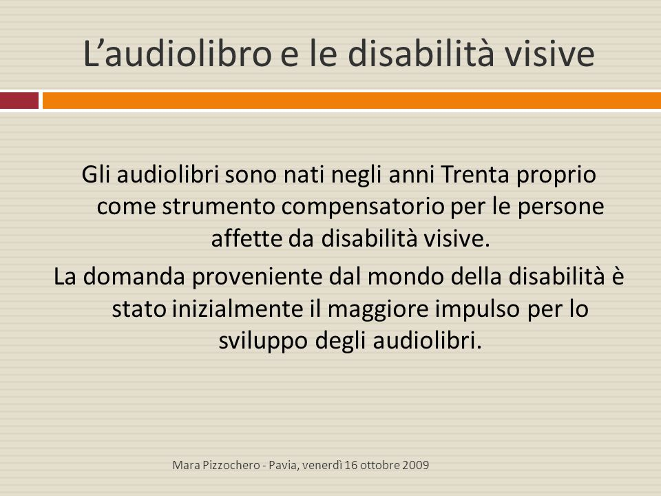L'audiolibro e le disabilità visive La lettura passa tradizionalmente attraverso il canale visivo, che è ovviamente precluso alle persone non vedenti e ipovedenti.