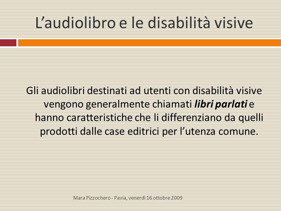 L'audiolibro e le disabilità visive Gli audiolibri destinati ad utenti con disabilità visive vengono generalmente chiamati libri parlati e hanno carat