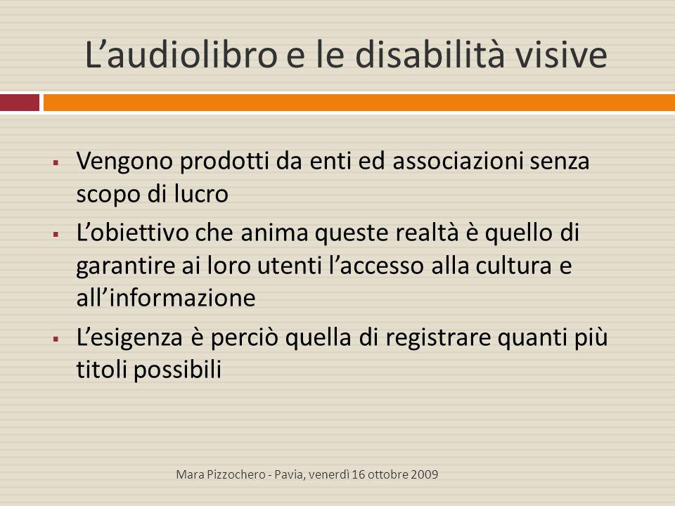 L'audiolibro e le disabilità visive  Vengono prodotti da enti ed associazioni senza scopo di lucro  L'obiettivo che anima queste realtà è quello di