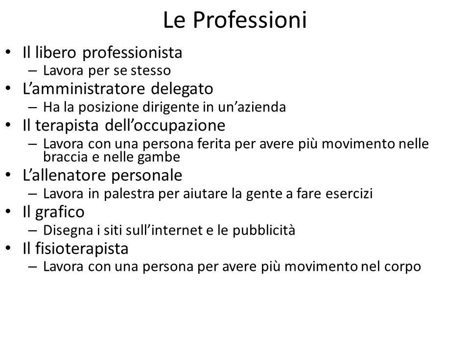 Le Professioni Il libero professionista – Lavora per se stesso L'amministratore delegato – Ha la posizione dirigente in un'azienda Il terapista dell'o