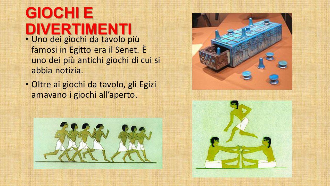 GIOCHI E DIVERTIMENTI Uno dei giochi da tavolo più famosi in Egitto era il Senet. È uno dei più antichi giochi di cui si abbia notizia. Oltre ai gioch