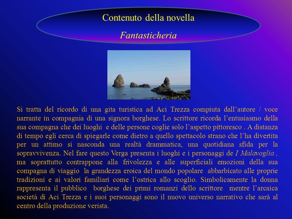 Si tratta del ricordo di una gita turistica ad Aci Trezza compiuta dall'autore / voce narrante in compagnia di una signora borghese.