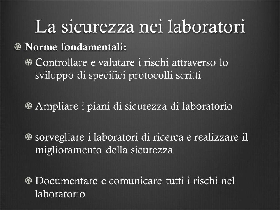 La sicurezza nei laboratori Norme fondamentali: Controllare e valutare i rischi attraverso lo sviluppo di specifici protocolli scritti Ampliare i pian