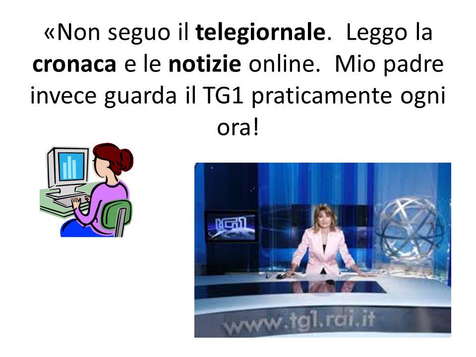 «Non seguo il telegiornale. Leggo la cronaca e le notizie online. Mio padre invece guarda il TG1 praticamente ogni ora!