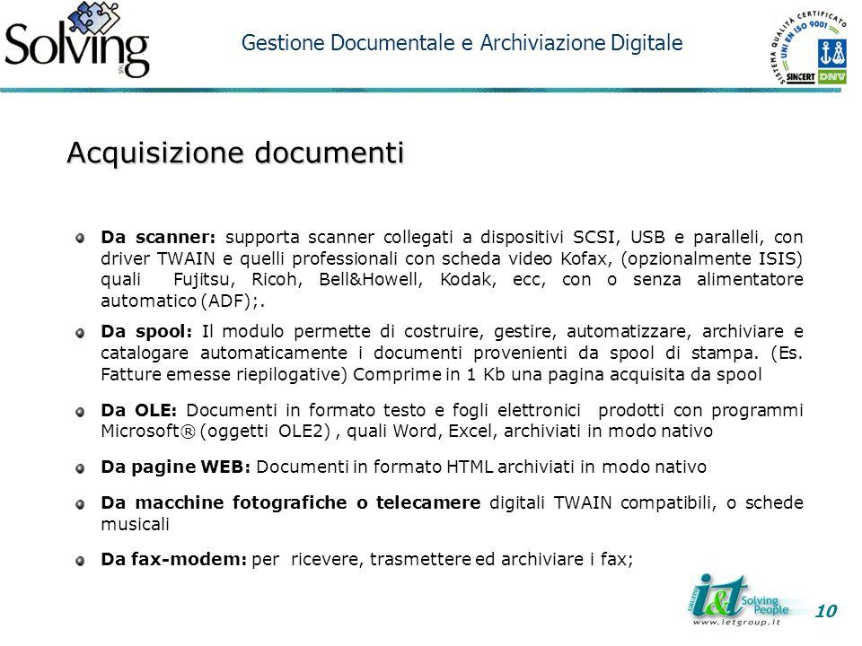 Acquisizione documenti Da scanner: supporta scanner collegati a dispositivi SCSI, USB e paralleli, con driver TWAIN e quelli professionali con scheda