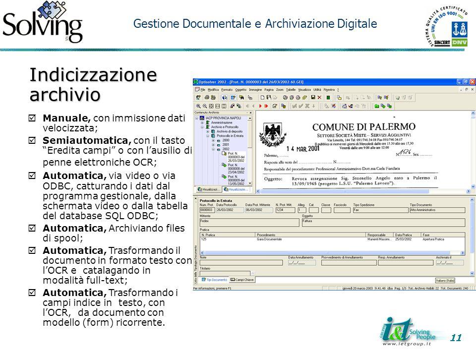 Indicizzazione archivio  Manuale, con immissione dati velocizzata;  Semiautomatica, con il tasto Eredita campi o con l'ausilio di penne elettroniche OCR;  Automatica, via video o via ODBC, catturando i dati dal programma gestionale, dalla schermata video o dalla tabella del database SQL ODBC;  Automatica, Archiviando files di spool;  Automatica, Trasformando il documento in formato testo con l'OCR e catalagando in modalità full-text;  Automatica, Trasformando i campi indice in testo, con l'OCR, da documento con modello (form) ricorrente.