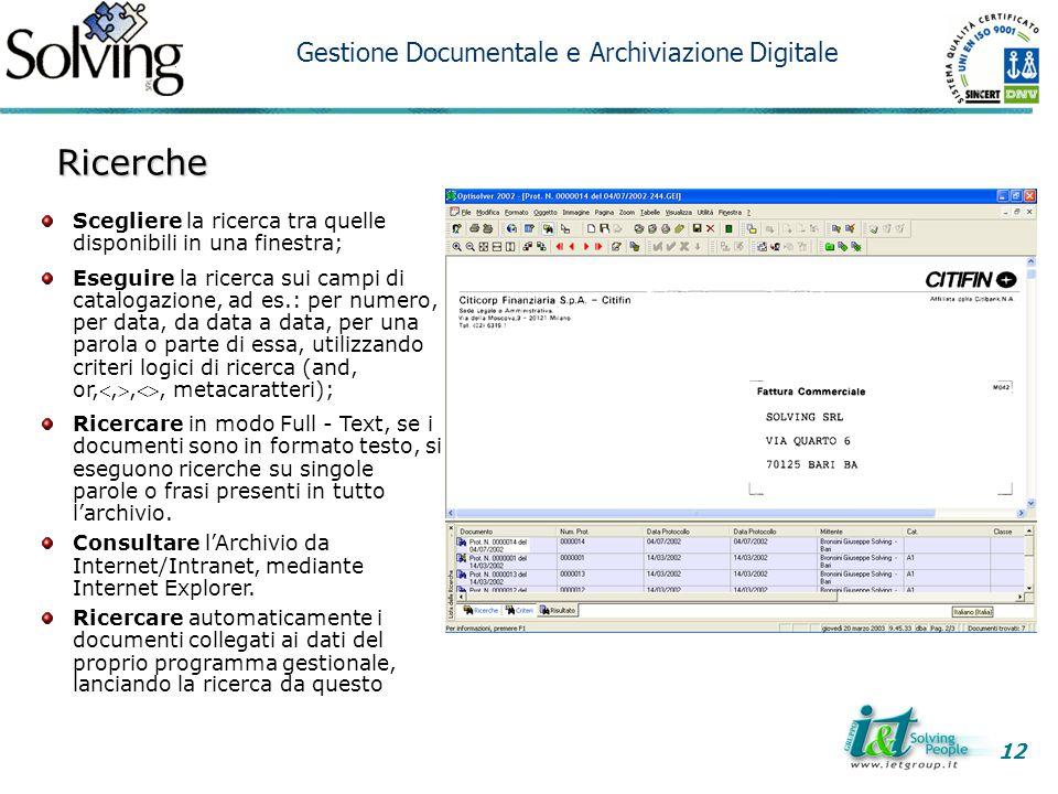 Ricerche Scegliere la ricerca tra quelle disponibili in una finestra; Eseguire la ricerca sui campi di catalogazione, ad es.: per numero, per data, da