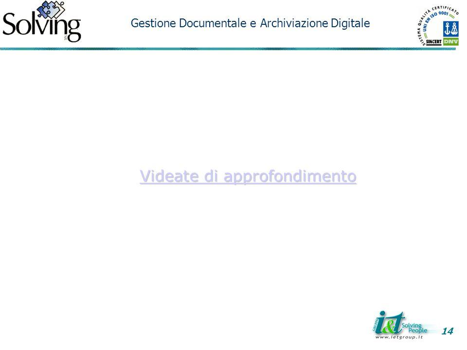 Videate di approfondimento Videate di approfondimento 14 Gestione Documentale e Archiviazione Digitale