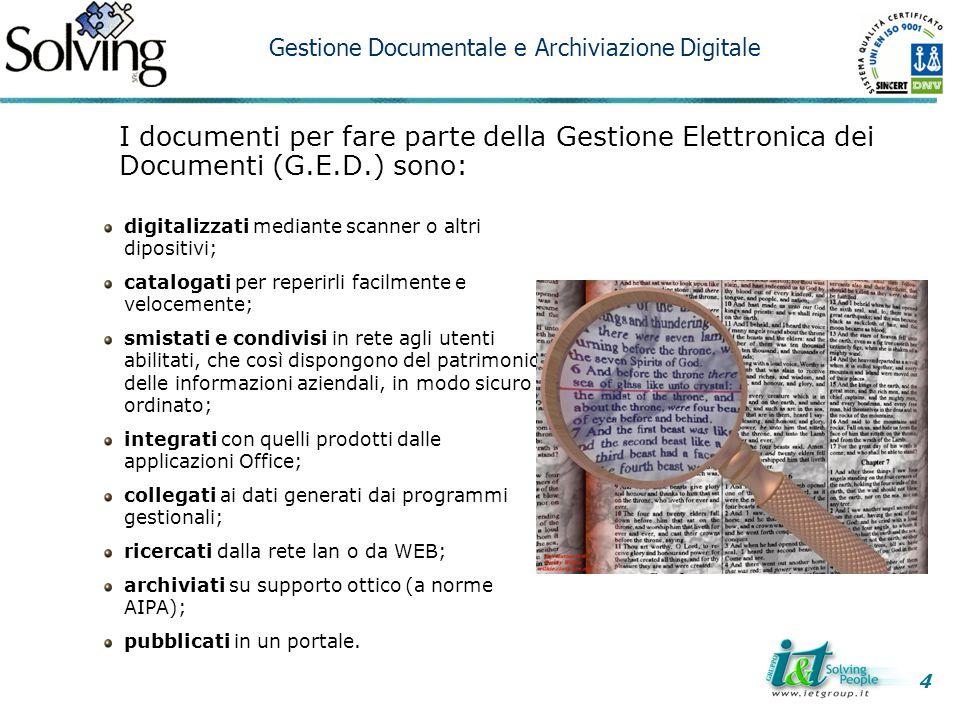 I documenti per fare parte della Gestione Elettronica dei Documenti (G.E.D.) sono: digitalizzati mediante scanner o altri dipositivi; catalogati per r