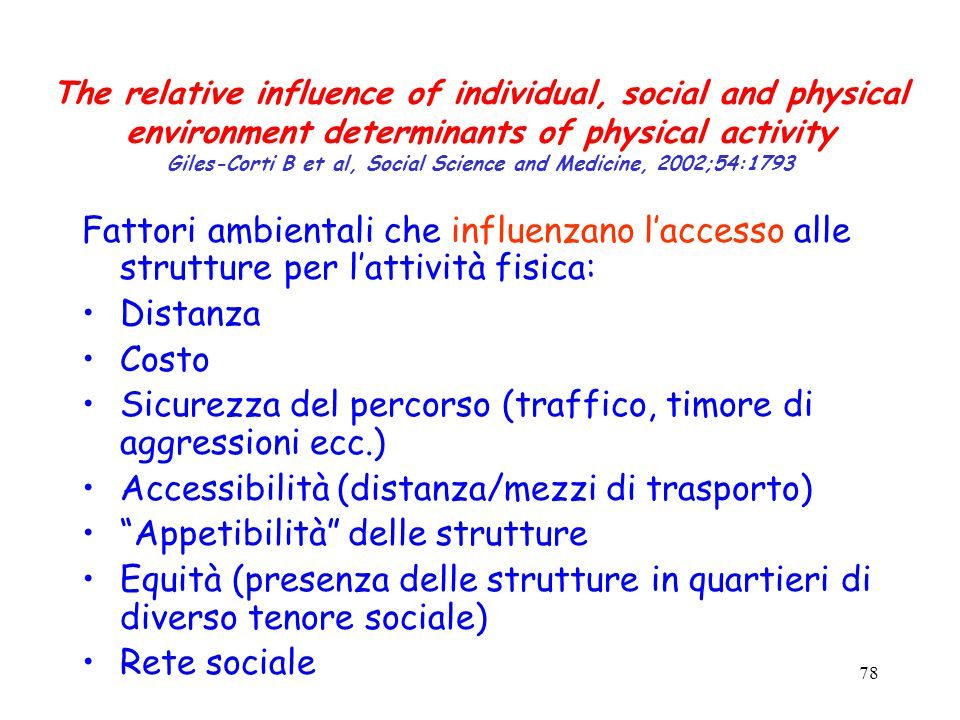 78 The relative influence of individual, social and physical environment determinants of physical activity Giles-Corti B et al, Social Science and Med